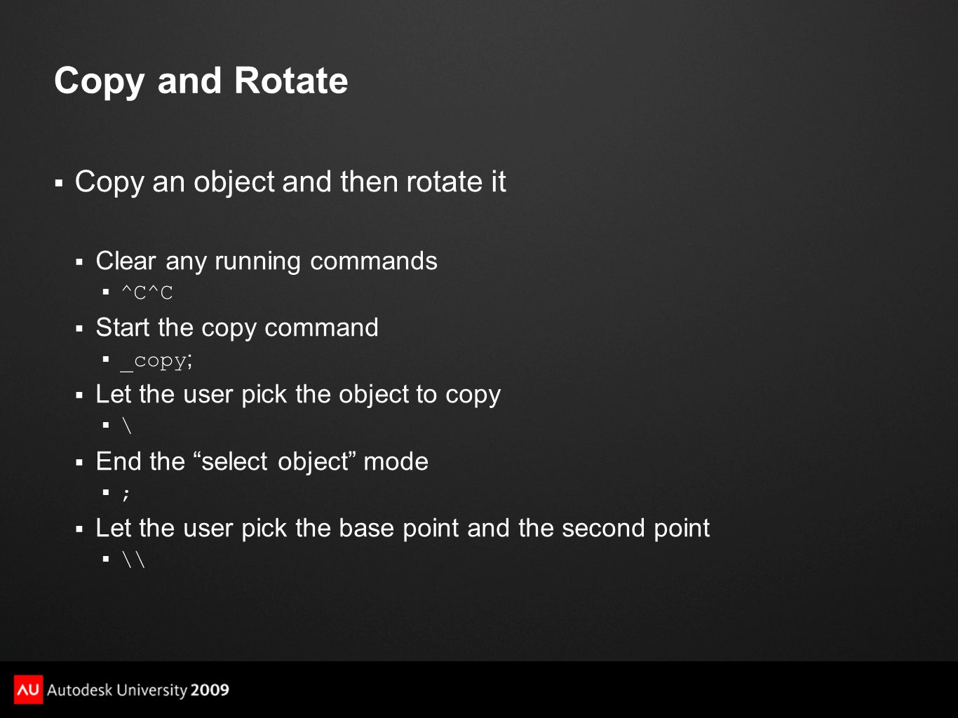 Copy and Rotate  Copy an object and then rotate it  Clear any running commands  ^C^C  Start the copy command  _copy ;  Let the user pick the obj