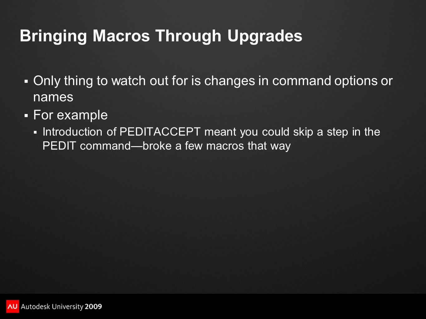Bringing Macros Through Upgrades  Only thing to watch out for is changes in command options or names  For example  Introduction of PEDITACCEPT mean