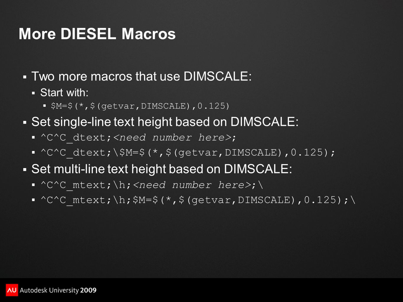More DIESEL Macros  Two more macros that use DIMSCALE:  Start with:  $M=$(*,$(getvar,DIMSCALE),0.125)  Set single-line text height based on DIMSCA