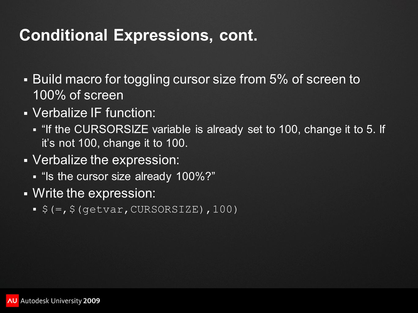 "Conditional Expressions, cont.  Build macro for toggling cursor size from 5% of screen to 100% of screen  Verbalize IF function:  ""If the CURSORSIZ"