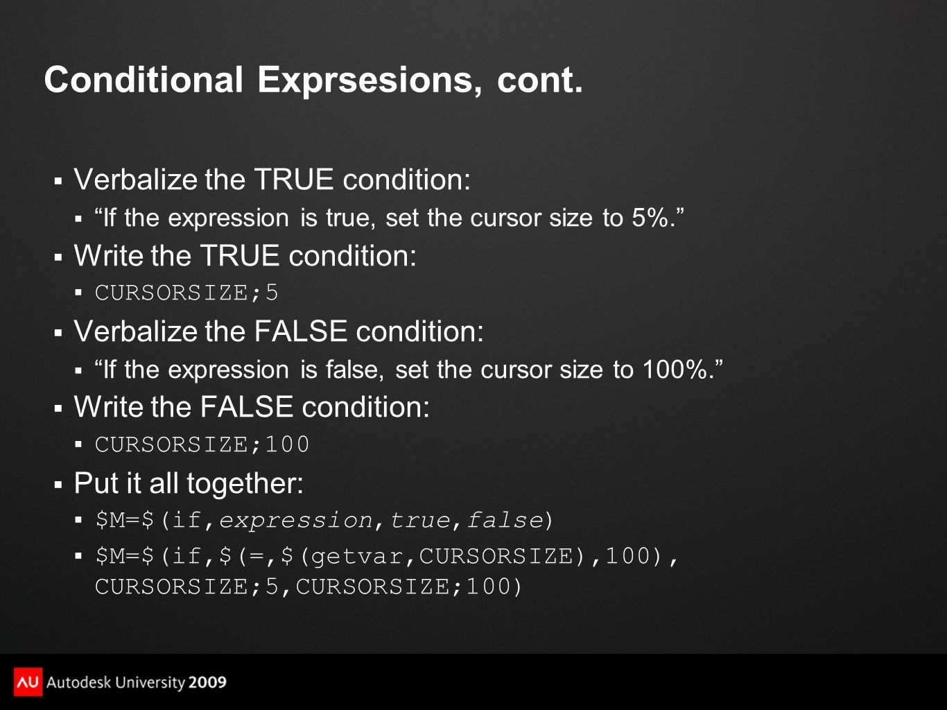 "Conditional Exprsesions, cont.  Verbalize the TRUE condition:  ""If the expression is true, set the cursor size to 5%.""  Write the TRUE condition: "