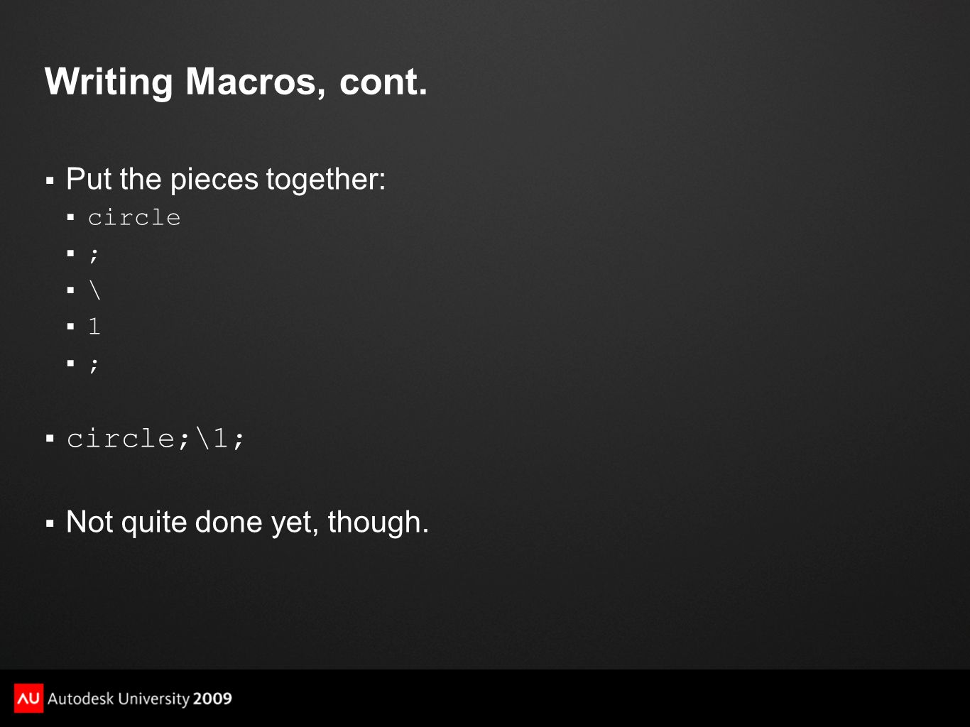 Writing Macros, cont.  Put the pieces together:  circle ;; \\ 11 ;;  circle;\1;  Not quite done yet, though.