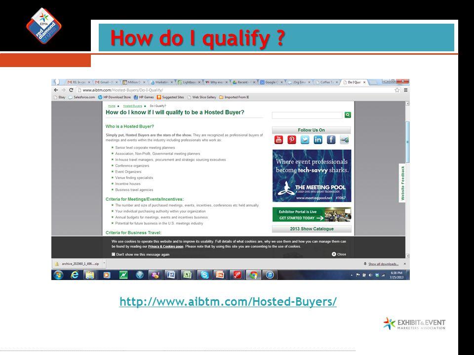 How do I qualify ? How do I qualify ? http://www.aibtm.com/Hosted-Buyers/