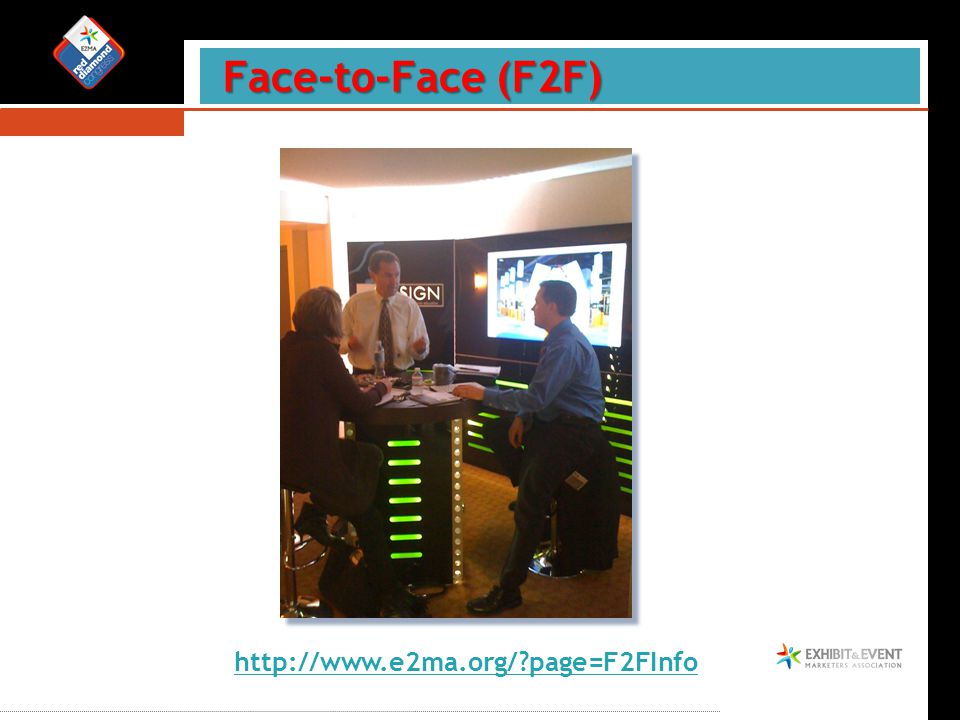 Face-to-Face (F2F) Face-to-Face (F2F) http://www.e2ma.org/ page=F2FInfo