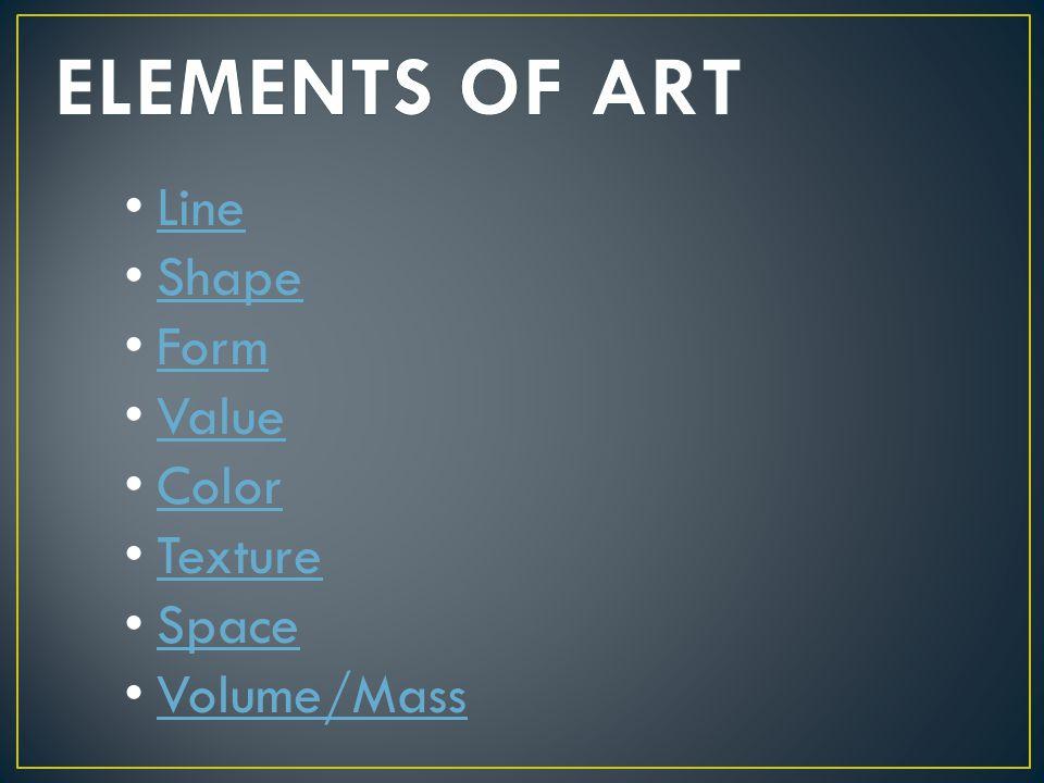 Line Shape Form Value Color Texture Space Volume/Mass