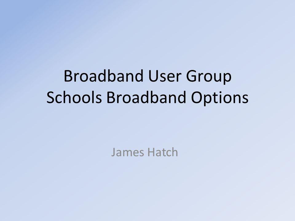 Broadband User Group Schools Broadband Options James Hatch