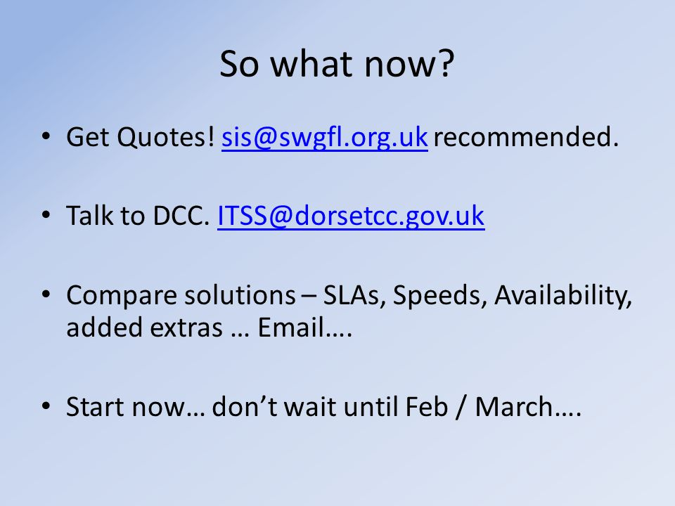 So what now. Get Quotes. sis@swgfl.org.uk recommended.sis@swgfl.org.uk Talk to DCC.