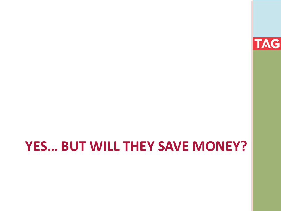 YES… BUT WILL THEY SAVE MONEY?