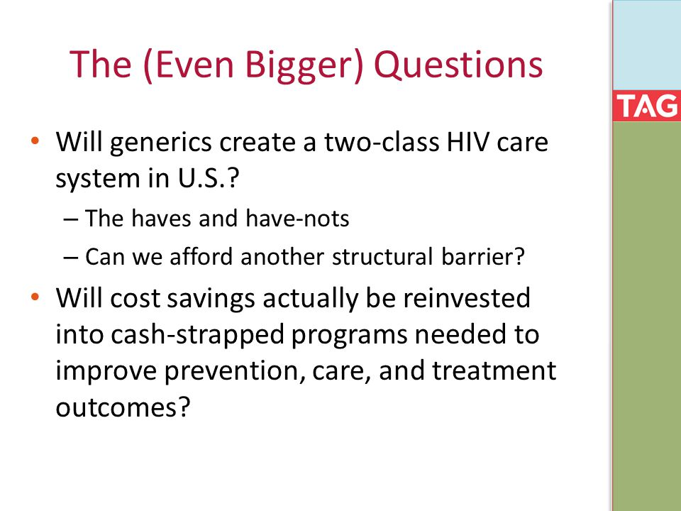 The (Even Bigger) Questions Will generics create a two-class HIV care system in U.S..