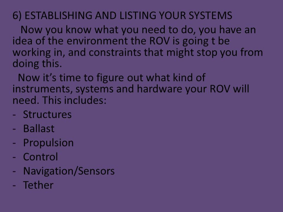 6) ESTABLISHING AND LISTING YOUR SYSTEMS Now you know what you need to do, you have an idea of the environment the ROV is going t be working in, and c
