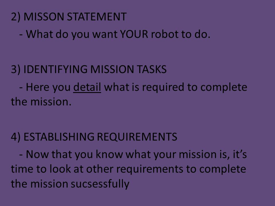 2) MISSON STATEMENT - What do you want YOUR robot to do.