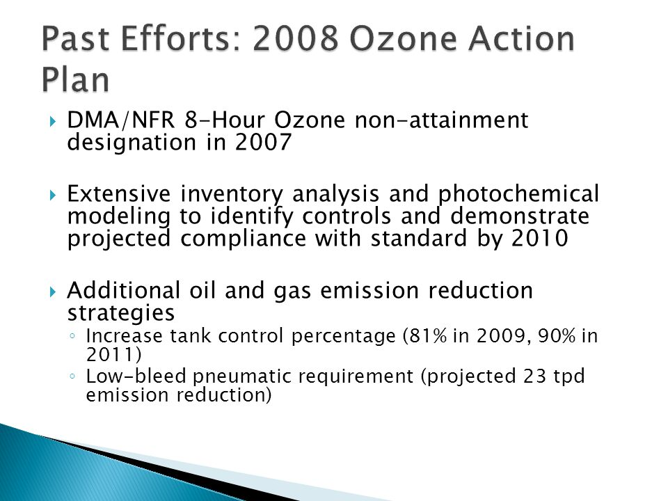  DMA/NFR 8-Hour Ozone non-attainment designation in 2007  Extensive inventory analysis and photochemical modeling to identify controls and demonstra