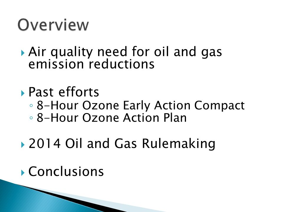 Air quality need for oil and gas emission reductions  Past efforts ◦ 8-Hour Ozone Early Action Compact ◦ 8-Hour Ozone Action Plan  2014 Oil and Ga