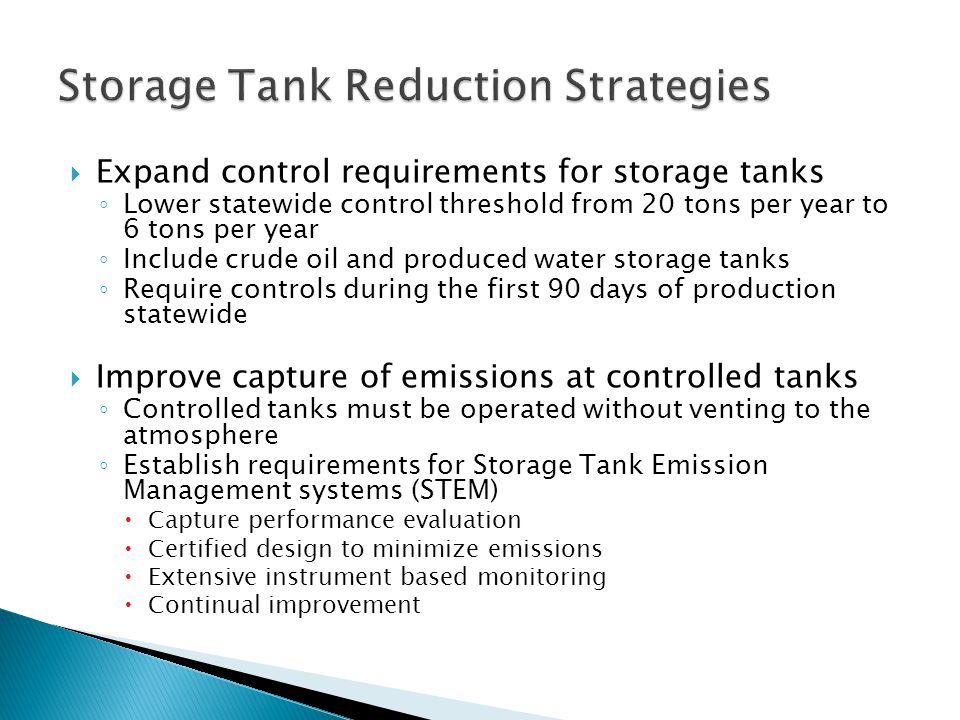  Expand control requirements for storage tanks ◦ Lower statewide control threshold from 20 tons per year to 6 tons per year ◦ Include crude oil and p