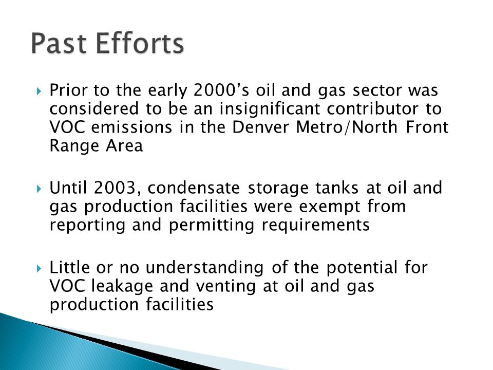 Prior to the early 2000's oil and gas sector was considered to be an insignificant contributor to VOC emissions in the Denver Metro/North Front Rang