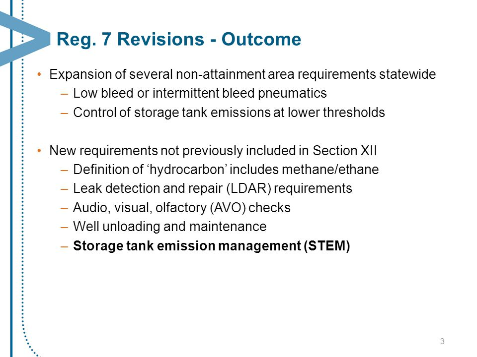 STEM Overview Required for storage tanks with VOC emissions > 6tpy (rolling 12- month uncontrolled actuals) NOT required for storage tanks containing stabilized liquids or tanks controlled during the first 90 days of production Implementation of STEM Plan Purpose: Develop a Plan(s) to meet the storage tank without venting requirements.