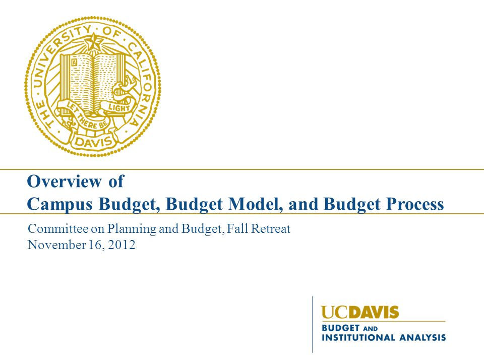 Committee on Planning and Budget, Fall Retreat November 16, 2012 Overview of Campus Budget, Budget Model, and Budget Process