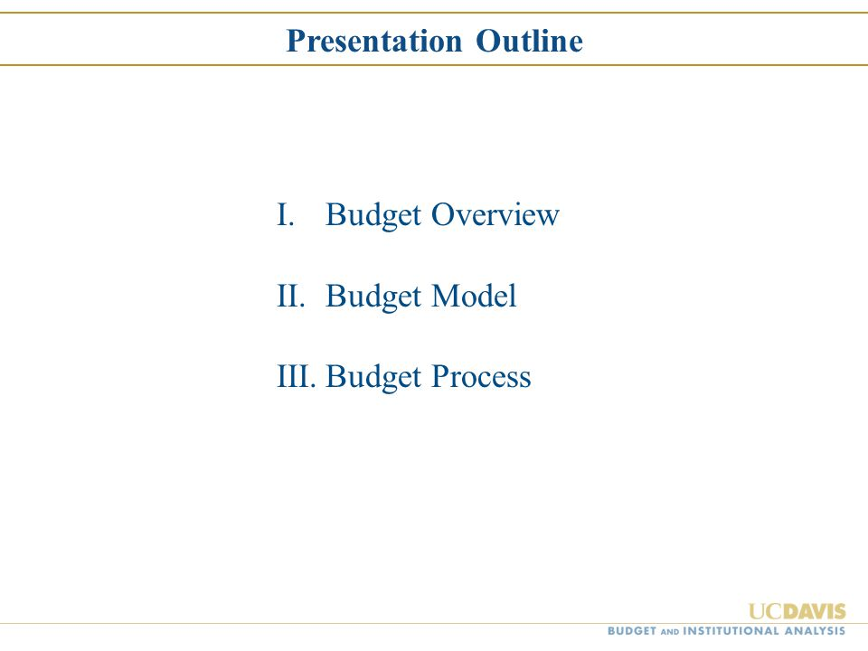 I.Budget Overview II.Budget Model III.Budget Process Presentation Outline