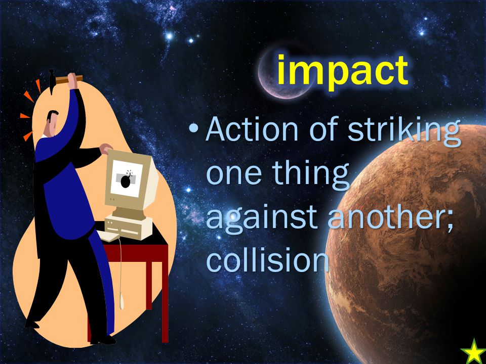 Action of striking one thing against another; collision Action of striking one thing against another; collision