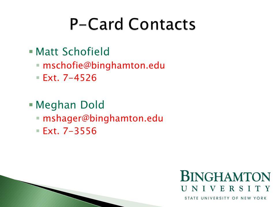  Matt Schofield  mschofie@binghamton.edu  Ext. 7-4526  Meghan Dold  mshager@binghamton.edu  Ext. 7-3556
