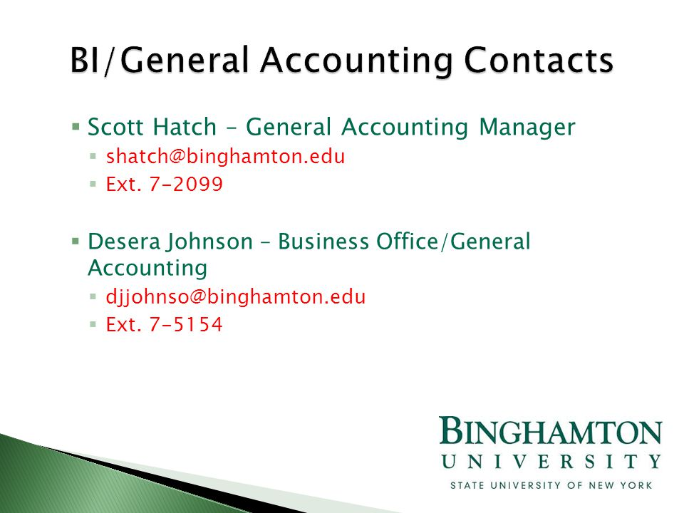  Scott Hatch – General Accounting Manager  shatch@binghamton.edu  Ext. 7-2099  Desera Johnson – Business Office/General Accounting  djjohnso@bing