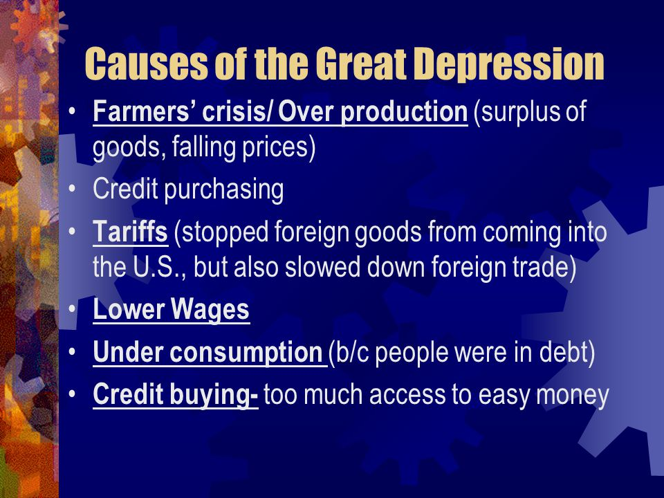 Farmers' crisis/ Over production (surplus of goods, falling prices) Credit purchasing Tariffs (stopped foreign goods from coming into the U.S., but al