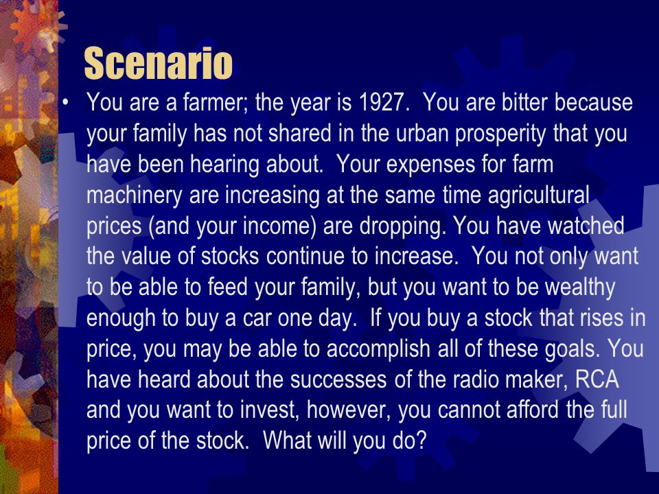 Scenario You are a farmer; the year is 1927. You are bitter because your family has not shared in the urban prosperity that you have been hearing abou