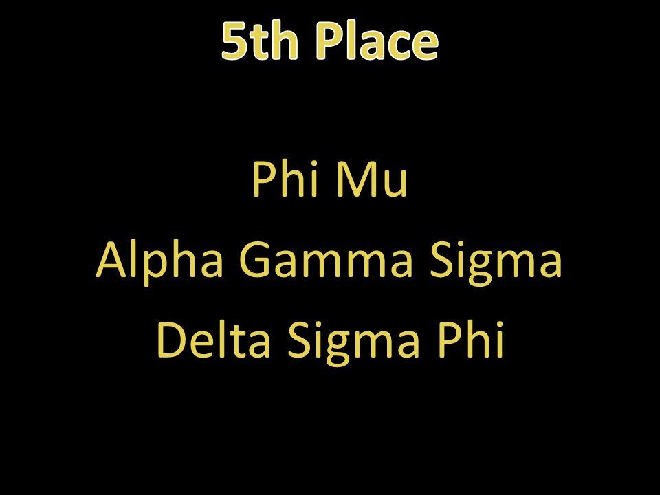 Phi Mu Alpha Gamma Sigma Delta Sigma Phi