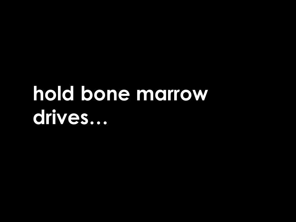hold bone marrow drives…