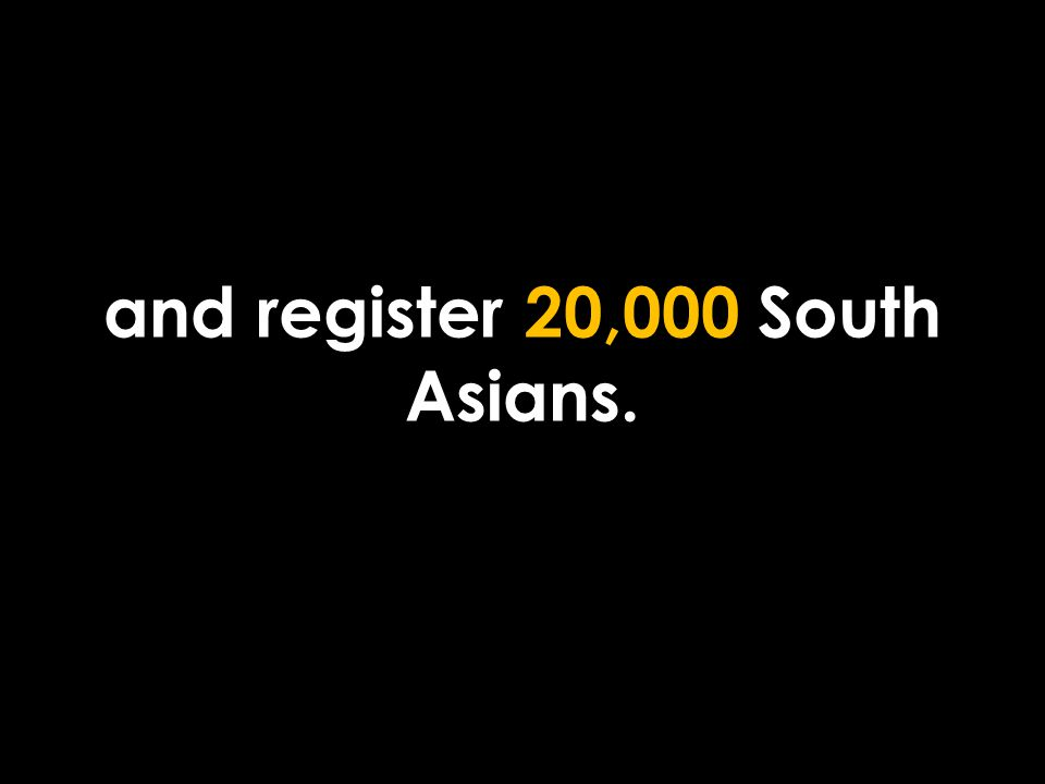 and register 20,000 South Asians.