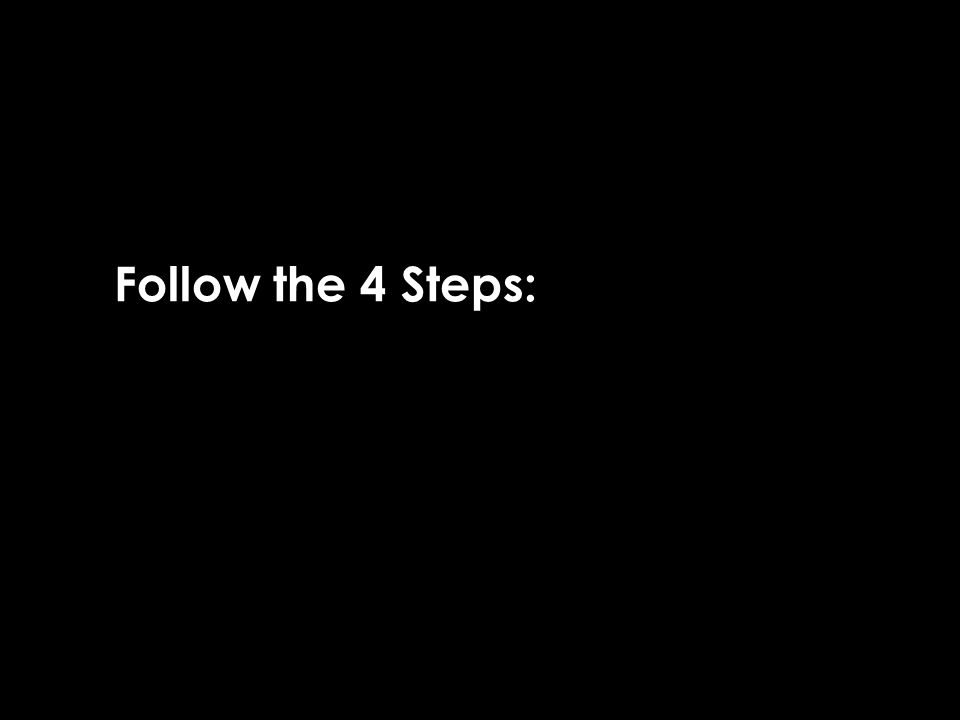 Follow the 4 Steps: