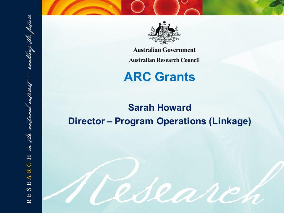 Sarah Howard Director – Program Operations (Linkage) ARC Grants