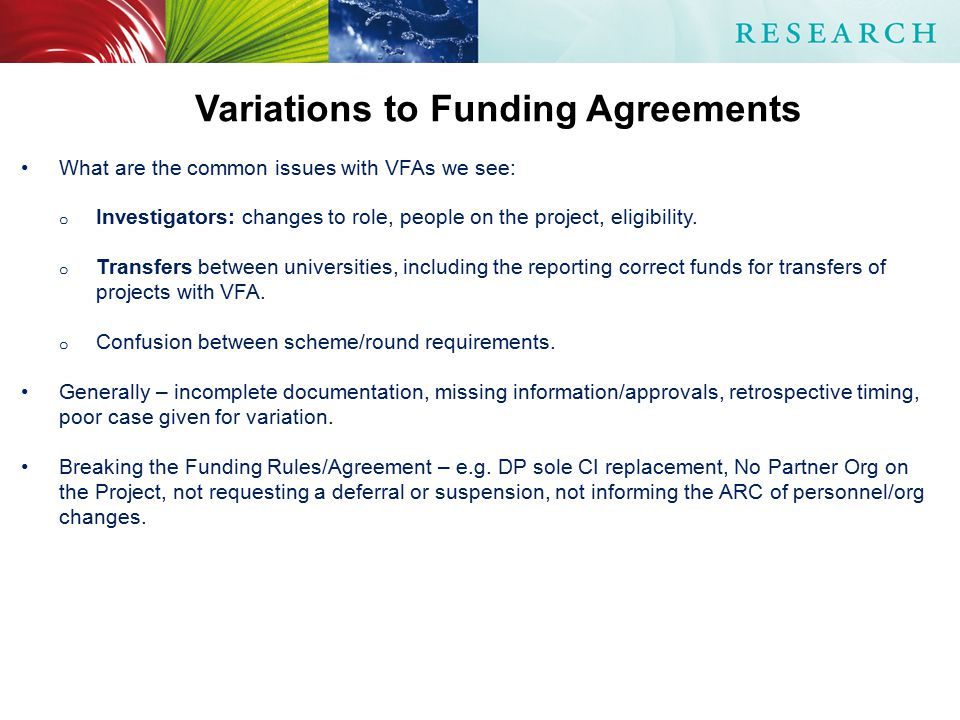 Variations to Funding Agreements What are the common issues with VFAs we see: o Investigators: changes to role, people on the project, eligibility.