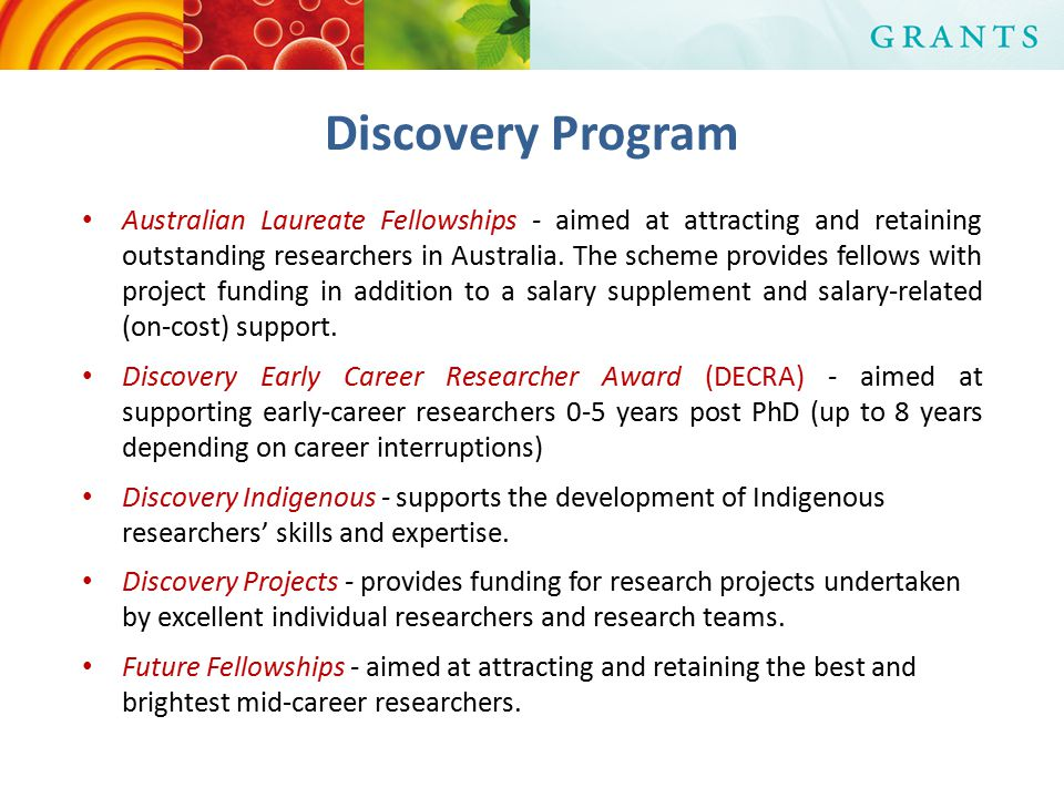 Discovery Program Australian Laureate Fellowships - aimed at attracting and retaining outstanding researchers in Australia.