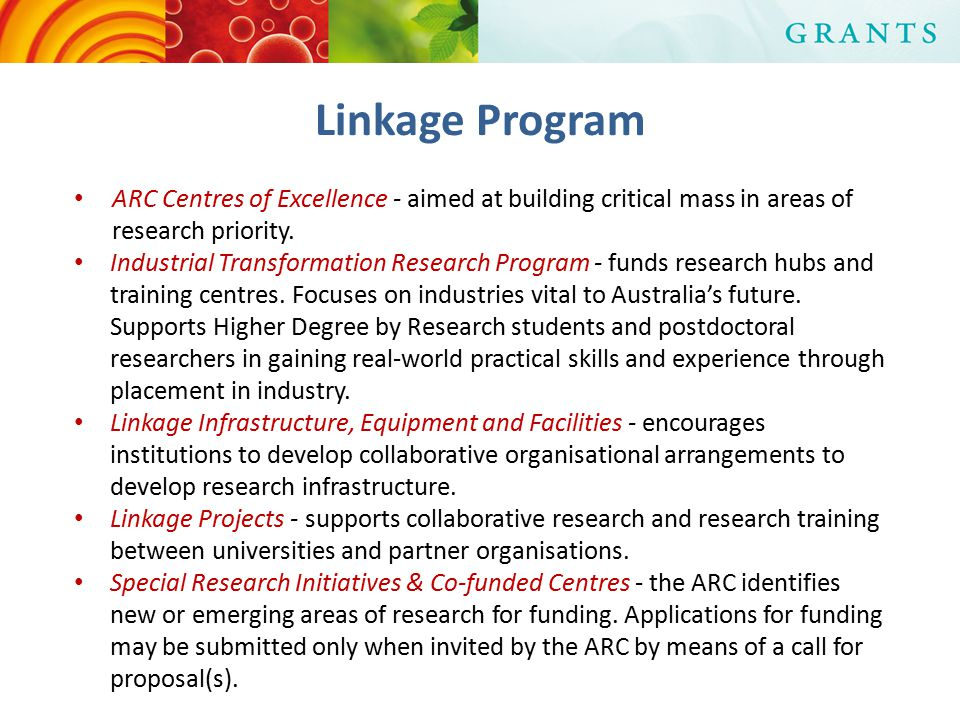 Linkage Program ARC Centres of Excellence - aimed at building critical mass in areas of research priority.