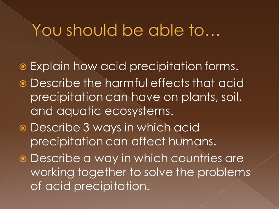  Explain how acid precipitation forms.  Describe the harmful effects that acid precipitation can have on plants, soil, and aquatic ecosystems.  Des