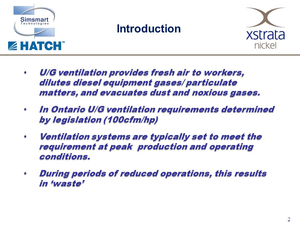 2 U/G ventilation provides fresh air to workers, dilutes diesel equipment gases/ particulate matters, and evacuates dust and noxious gases.