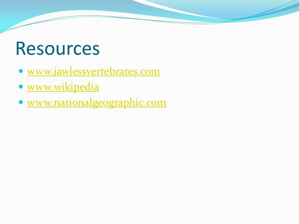 Resources www.jawlessvertebrates.com www.wikipedia www.nationalgeographic.com