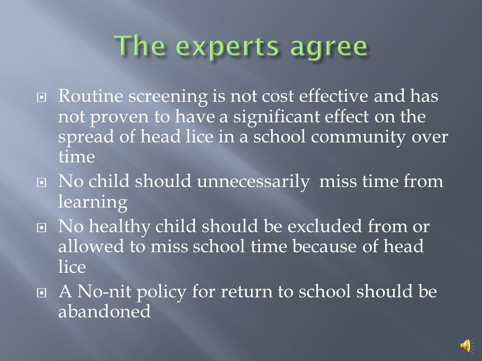  Routine screening is not cost effective and has not proven to have a significant effect on the spread of head lice in a school community over time 