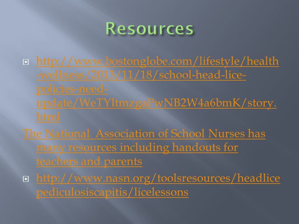  http://www.bostonglobe.com/lifestyle/health -wellness/2013/11/18/school-head-lice- policies-need- update/WeTYItmzgaPwNB2W4a6bmK/story. html http://w