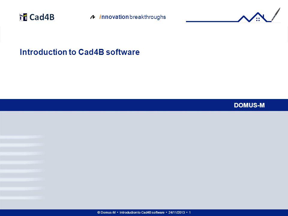 © Domus-M Introduction to Cad4B software 24/11/2013 62 i nnovation breakthroughs 3D model: composing models