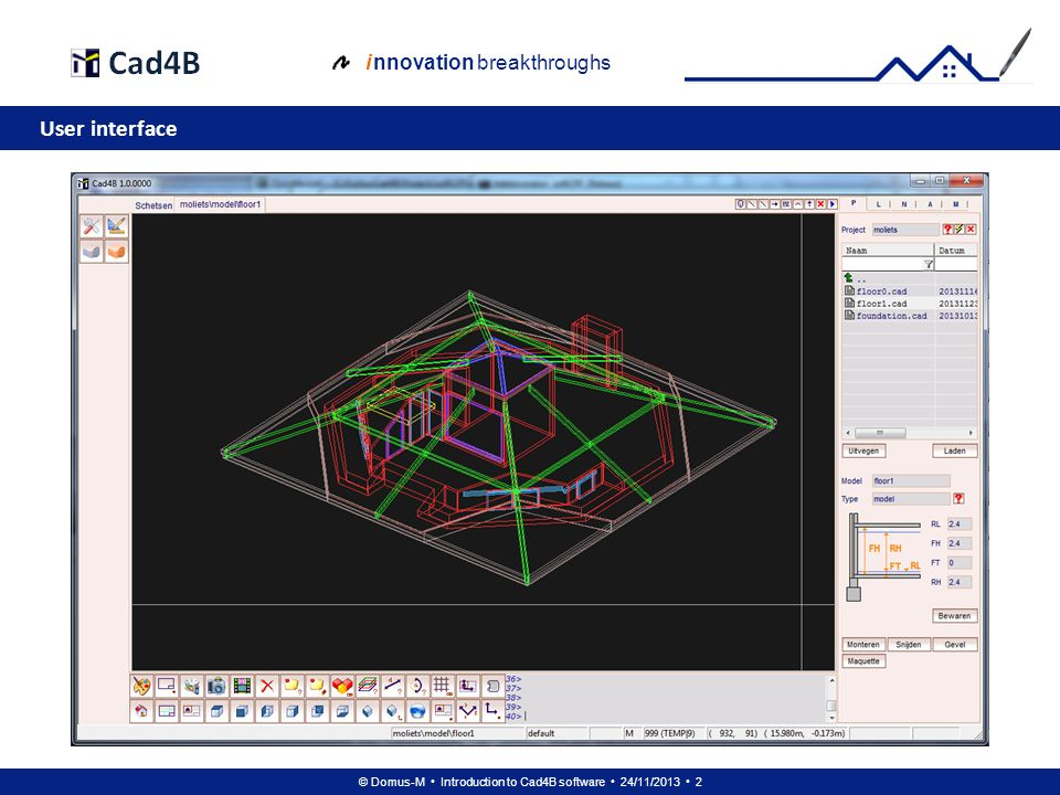 © Domus-M Introduction to Cad4B software 24/11/2013 73 i nnovation breakthroughs Visualizations
