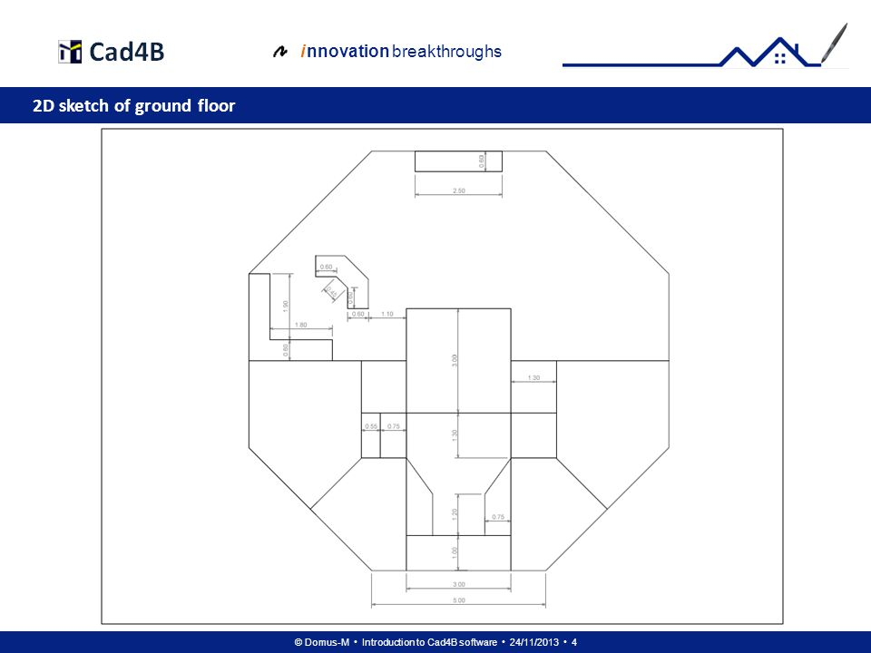 © Domus-M Introduction to Cad4B software 24/11/2013 45 i nnovation breakthroughs Floor 1: 2D walls + hatch
