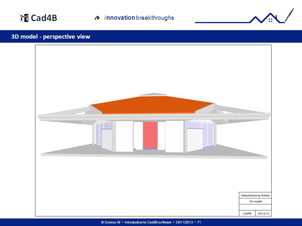 © Domus-M Introduction to Cad4B software 24/11/2013 71 i nnovation breakthroughs 3D model - perspective view