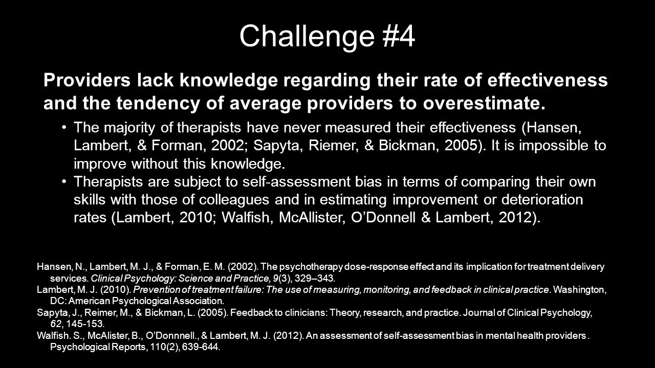 Challenge #4 Providers lack knowledge regarding their rate of effectiveness and the tendency of average providers to overestimate.