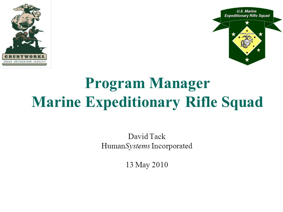 Program Manager Marine Expeditionary Rifle Squad David Tack HumanSystems Incorporated 13 May 2010