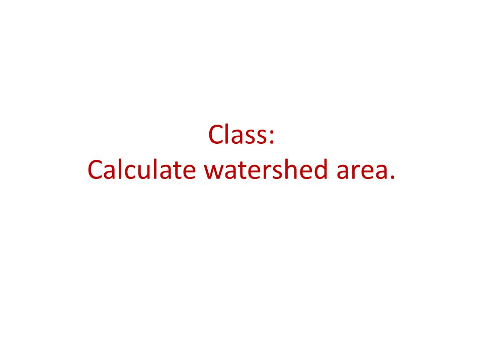 Class: Calculate watershed area.