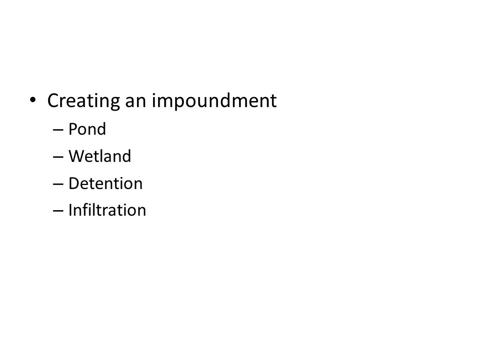 Creating an impoundment – Pond – Wetland – Detention – Infiltration