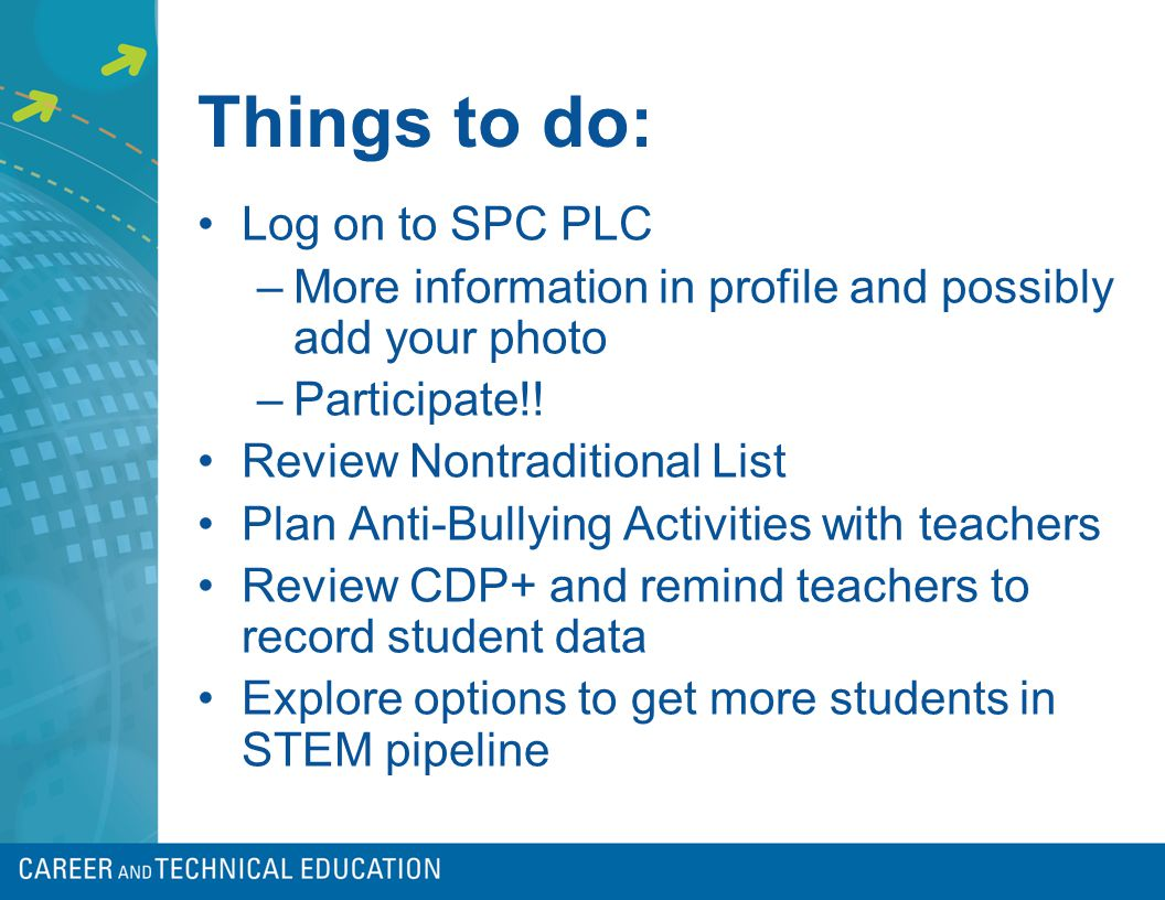 Things to do: Log on to SPC PLC –More information in profile and possibly add your photo –Participate!! Review Nontraditional List Plan Anti-Bullying