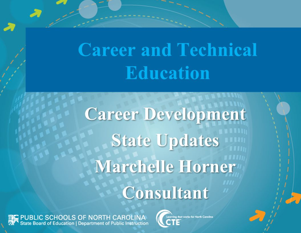 Career and Technical Education Career Development State Updates Marchelle Horner Consultant Career Development State Updates Marchelle Horner Consulta